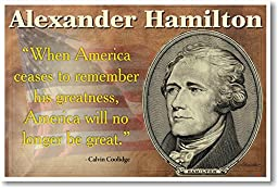 Alexander Hamilton - When America Ceases to Remember His Greatness America Will No Longer be Great - NEW Classroom History POSTER