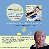 My Workout Wake UP Call (R) Morning Motivating Messages with a Personal Trainer, Volume 1: Now You Can Wake UP and Workout!