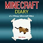 Minecraft Kitten Diary: Minecraft Diary of a Wimpy Minecraft Kitten | Billy Miner