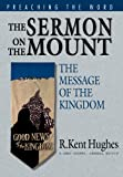 The Sermon on the Mount: The Message of the Kingdom (Preaching the Word) (158134063X) by Hughes, R. Kent