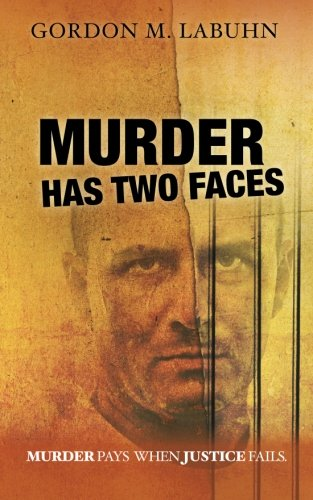 Murder Has Two Faces: Murder pays when justice fails.