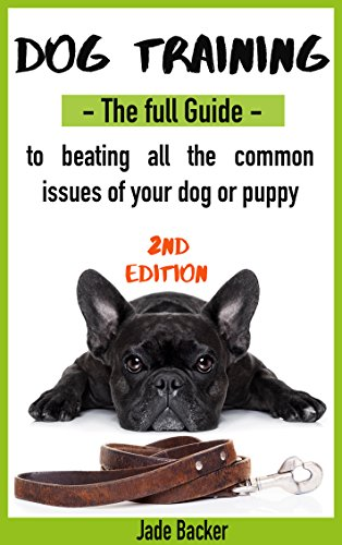 Dog Training: The full guide to beating the 20 most common obedience issues of your dog and puppy