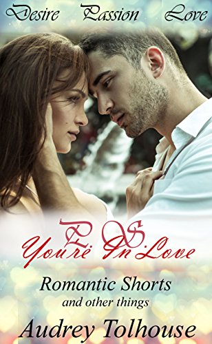 Book: Romance - P. S. You're In Love - Romantic Shorts and Other Things by Audrey Tolhouse