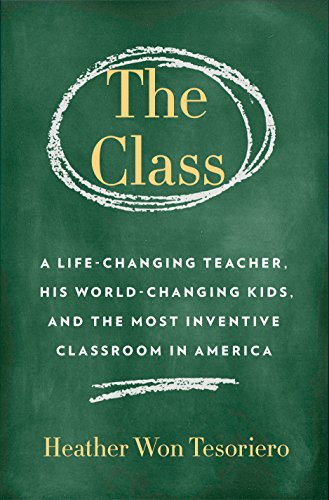 The Class A Life-Changing Teacher, His World-Changing Kids, and the Most Inventive Classroom in America [Tesoriero, Heather Won] (Tapa Dura)