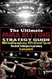 The Ultimate MMA Betting Strategy Guide: MMA Gambling made easy,100% Fail proof tips and techniques to put money in your pockets