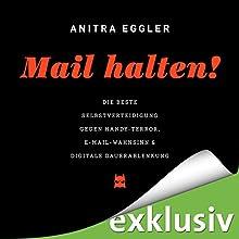 Mail halten! Die beste Selbstverteidigung gegen Handy-Terror, E-Mail-Wahnsinn & digitale Dauerablenkung Hörbuch von Anitra Eggler Gesprochen von: Anitra Eggler