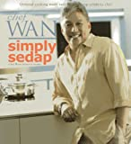 Simply Sedap: Oriental Cooking Made Easy by Asia's Top Celebrity Chef