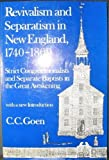 img - for Revivalism and Separatism in New England, 1740-1800: Strict Congregationalists and Separate Baptists in the Great Awakening by C.C. Goen (1987-10-01) book / textbook / text book