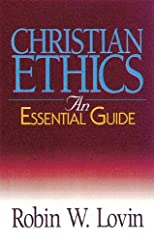 Christian Ethics: An Essential Guide (Abingdon Essential Guides) [Paperback] [1999] (Author) Robin W Lovin