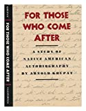 img - for For Those Who Come after : a Study of Native American Autobiography / by Arnold Krupat book / textbook / text book