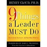 9 Things a Leader Must Do: How to Go to the Next Level--And Take Others With You ~ Henry Cloud