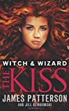 Witch & Wizard: The Kiss: (Witch & Wizard 4) James Patterson