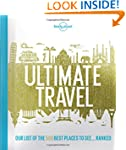 Lonely Planet's Ultimate Travel: Our...