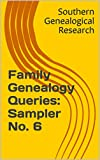 Family Genealogy Queries: Sampler No. 6 (Southern Genealogical Research)