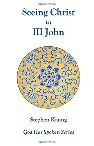 Seeing Christ in III John: Seeing Christ in Hospitality (God Has Spoken)