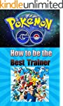 Pokemon Go How To Be The Best Trainer...