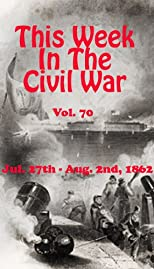 This Week in the Civil War - July 27th - August 2nd, 1862