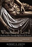 Wounded Lord: Reading John Through the Eyes of Thomas: A Pastoral and Theological Commentary on the Fourth Gospel (160608660X) by Smith, Robert H.