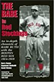 The Babe in Red Stockings: An in Depth Chronicle of Babe Ruth with the Boston Red Sox, 1914-1919