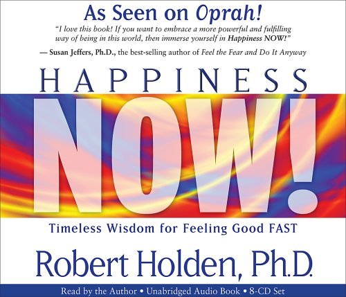 Happiness Now! 8-CD Set: Timeless Wisdom for Feeling Good FAST by Robert Holden Ph.D. (2007-11-01)