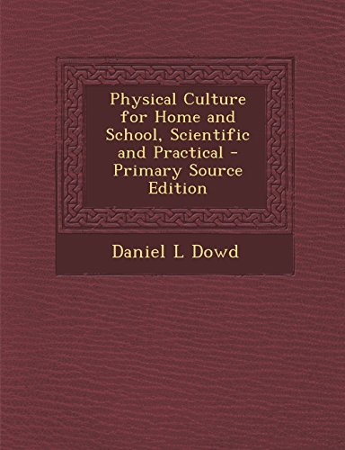 Physical Culture for Home and School, Scientific and Practical - Primary Source Edition