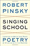 Singing School: Learning to Write (and Read) Poetry by Studying with the Masters (0393050688) by Pinsky, Robert