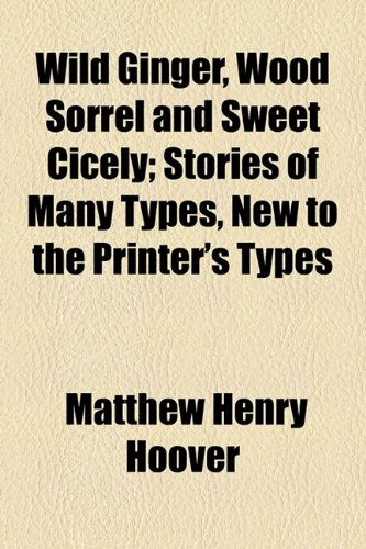 Wild Ginger, Wood Sorrel and Sweet Cicely; Stories of Many Types, New to the Printer's Types