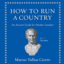 How to Run a Country: An Ancient Guide for Modern Leaders Audiobook by Marcus Tullius Cicero Narrated by James Adams