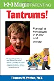 Tantrums!: Managing Meltdowns in Public and Private (1-2-3 Magic Parenting)