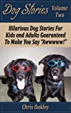 "Dog Stories: Hilarious Dog Stories For Kids And Adults, Guaranteed To Make You Say ""Awwww!"""