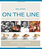 On the Line: How One Great Restaurant Made it to the Top and Stayed There by Eric Ripert (Nov 1 2008)
