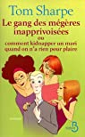 Le gang des mégères inapprivoisées : Ou Comment kidnapper un mari quand on n'a rien pour plaire par Sharpe