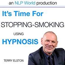 It's Time For Stopping Smoking With Terry Elston: International Prime-Selling NLP Hypnosis Audio  by Terry H Elston Narrated by Terry H Elston