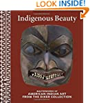 Indigenous Beauty: Masterworks of Ame...