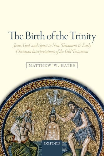 The Birth of the Trinity: Jesus, God, and Spirit in New Testament and Early Christian Interpretations of the Old Testament (The God Of Old compare prices)