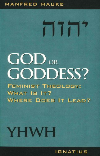 Image for God or Goddess?: Feminist Theology : What Is It? Where Does It Lead?