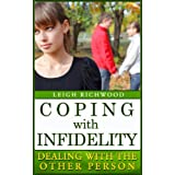 Coping With Infidelity - Tips For Dealing With The Other Person ~ Leigh Richwood