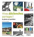 Photo du livre Vivez, d�clenchez, partagez ! La photo au quotidien