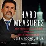 Hard Measures: How Aggressive CIA Actions After 9-11 Saved American Lives | Jose A. Rodriguez
