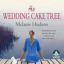 The Wedding Cake Tree (       UNABRIDGED) by Melanie Hudson Narrated by Gabrielle Glaister