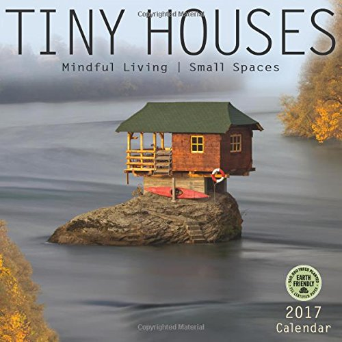 Tiny Houses 2017 Wall Calendar: Mindful Living, Small Spaces