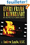 Every Frame a Rembrandt: Art and Prac...