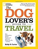 The Dog Lovers Guide to Travel: Best Destinations, Hotels, Events, and Advice to Please Your Pet-and You