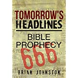 Tomorrow's Headlines - Bible Prophecy (Search For Truth Bible Series - Book 13) ~ Brian Johnston