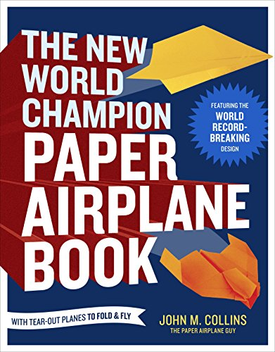 John M. Collins - The New World Champion Paper Airplane Book