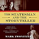 The Statesman and the Storyteller: John Hay, Mark Twain, and the Rise of American Imperialism Audiobook by Mark Zwonitzer Narrated by Joe Barrett