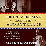 The Statesman and the Storyteller: John Hay, Mark Twain, and the Rise of American Imperialism | Mark Zwonitzer