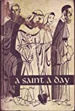 img - for A SAINT A DAY ACCORDING TO THE CALENDAR OF THE CHURCH book / textbook / text book