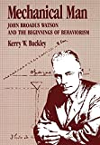 Mechanical Man: John B. Watson and the Beginnings of Behaviorism