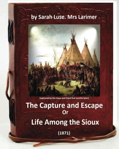 The Capture and Escape; Or, Life Among the Sioux (1871) true story: (captured by the Sioux and freed five months later. She later wrote a book about her experiences)